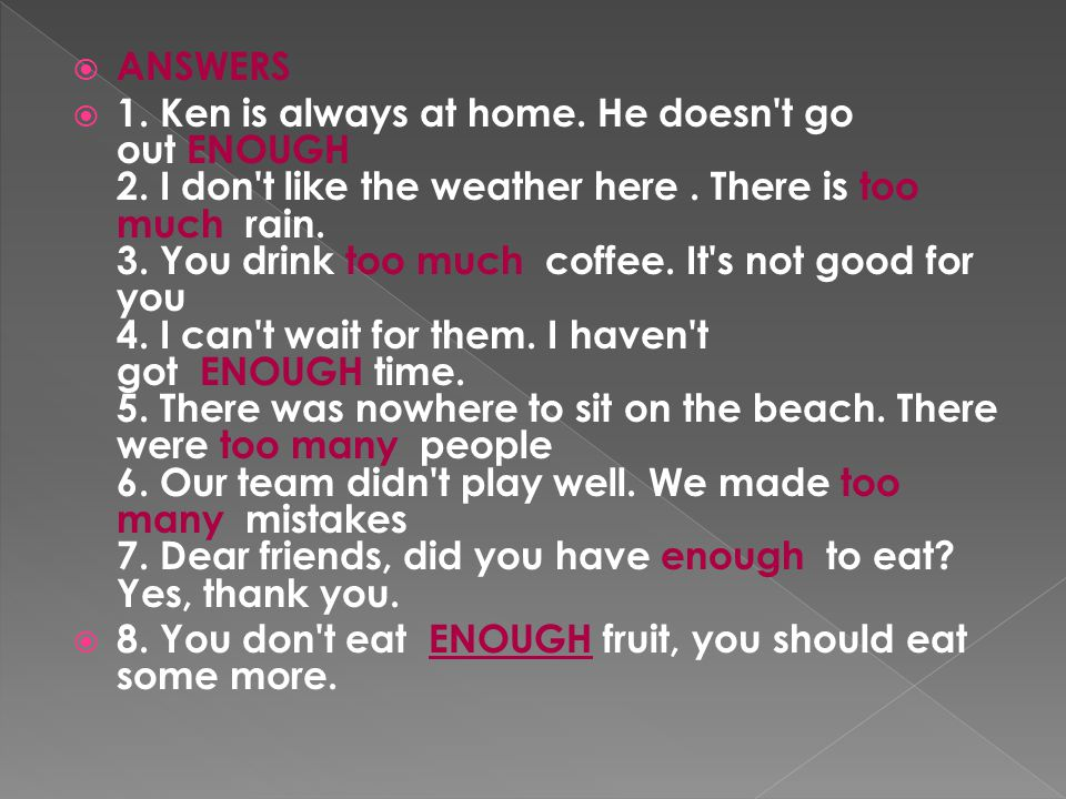  ANSWERS  1. Ken is always at home. He doesn t go out ENOUGH 2.