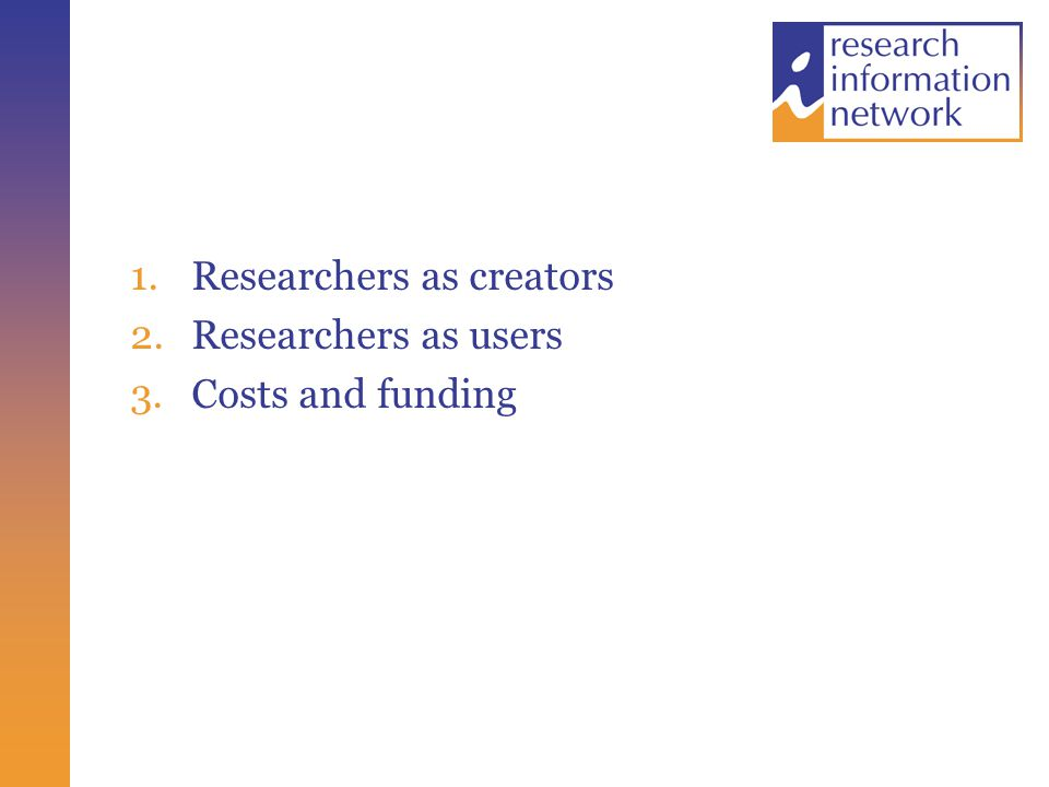 1.Researchers as creators 2.Researchers as users 3.Costs and funding
