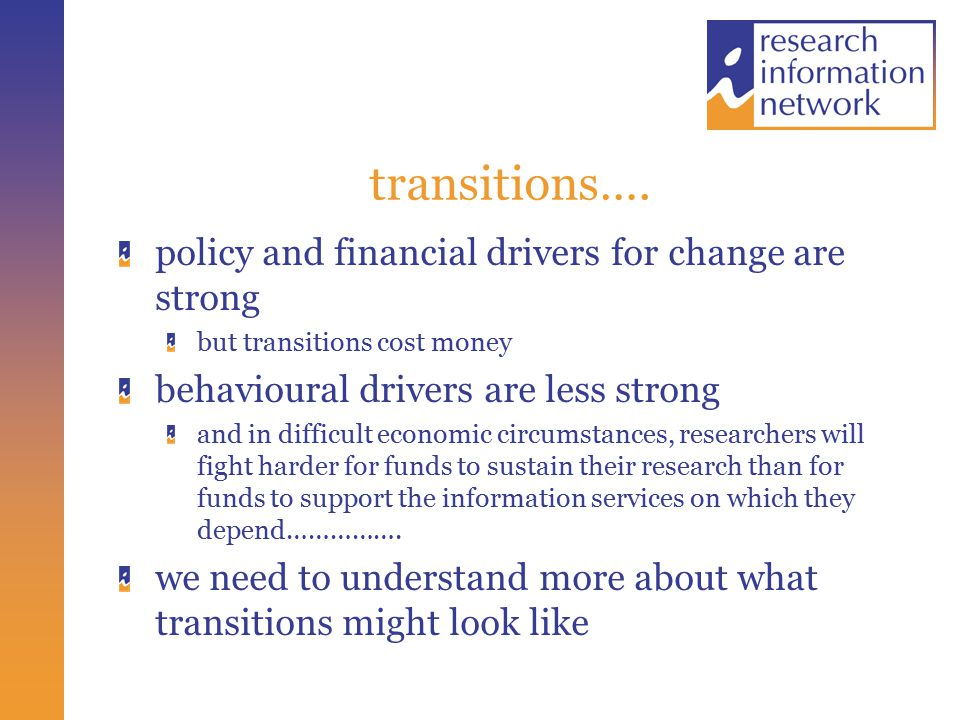 transitions…. policy and financial drivers for change are strong but transitions cost money behavioural drivers are less strong and in difficult econo