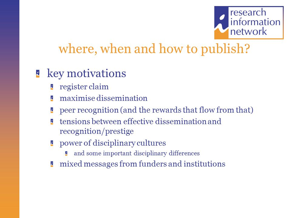 where, when and how to publish? key motivations register claim maximise dissemination peer recognition (and the rewards that flow from that) tensions