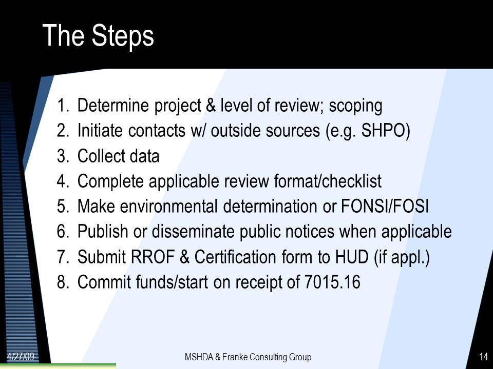 4/27/09MSHDA & Franke Consulting Group14 The Steps 1.Determine project & level of review; scoping 2.Initiate contacts w/ outside sources (e.g.