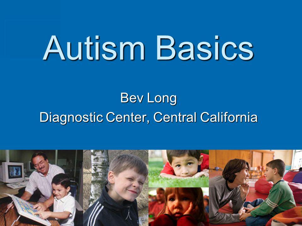 Autism Basics Bev Long Diagnostic Center, Central California