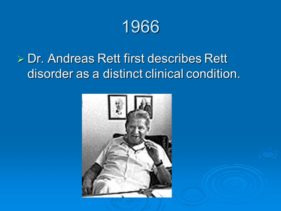 1966  Dr. Andreas Rett first describes Rett disorder as a distinct clinical condition.