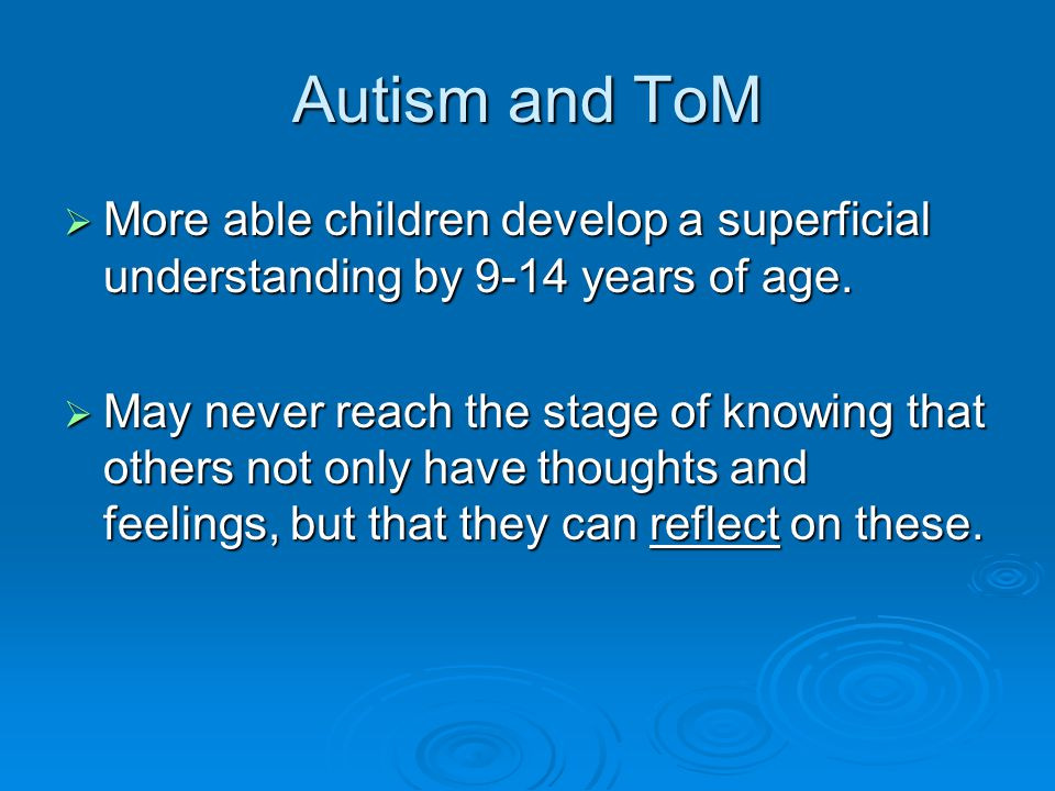  More able children develop a superficial understanding by 9-14 years of age.  May never reach the stage of knowing that others not only have though