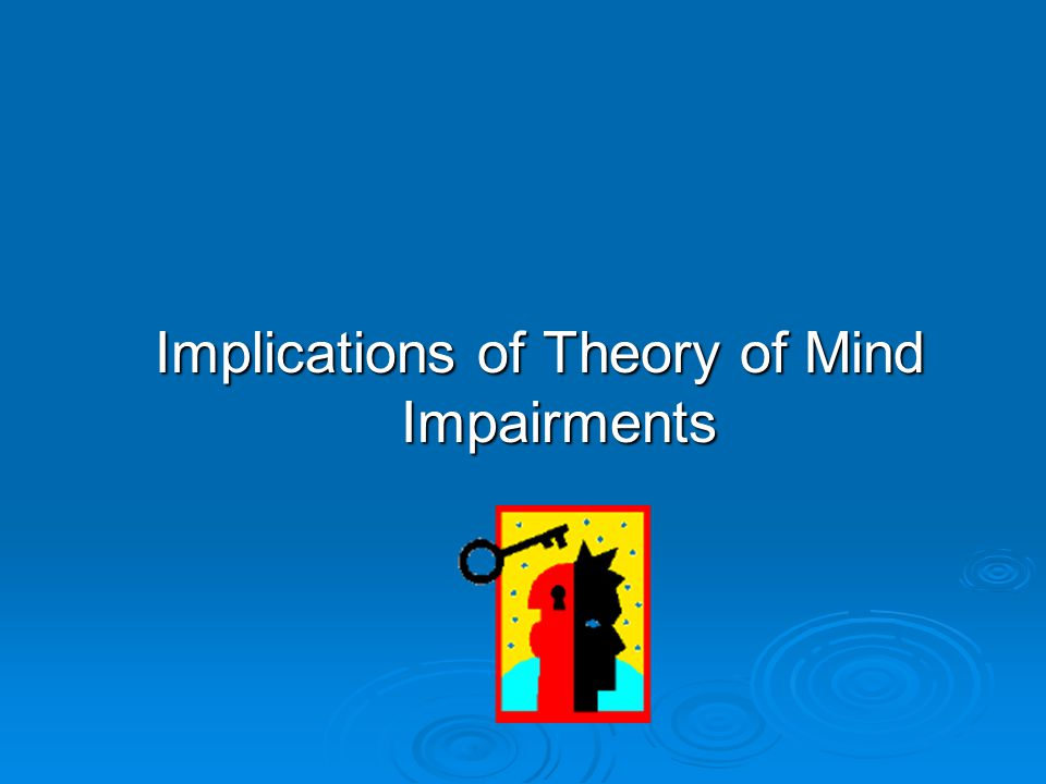 Implications of Theory of Mind Impairments