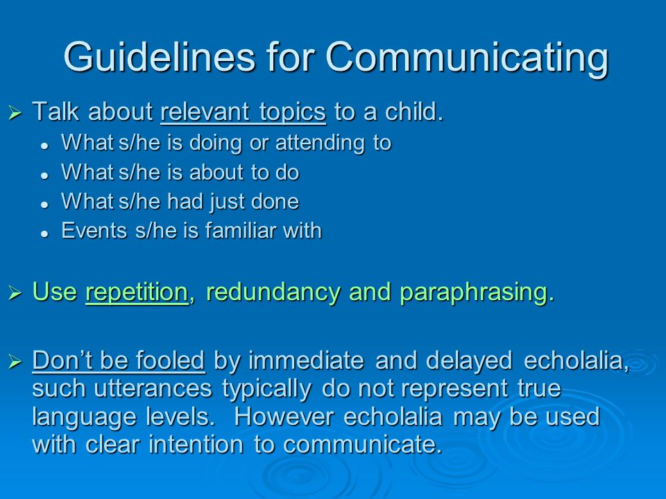 Guidelines for Communicating  Talk about relevant topics to a child. What s/he is doing or attending to What s/he is doing or attending to What s/he