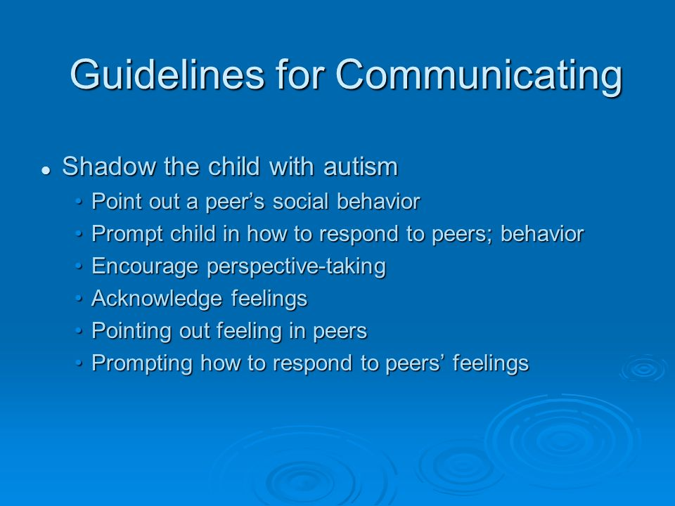 Guidelines for Communicating Shadow the child with autism Shadow the child with autism Point out a peer's social behaviorPoint out a peer's social beh