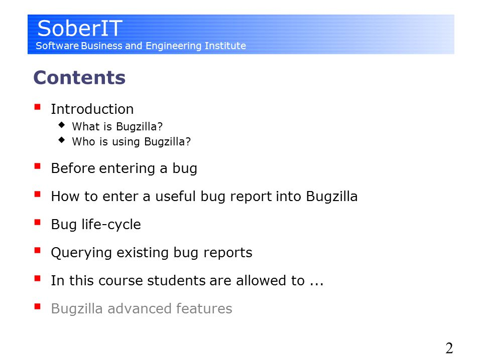SoberIT Software Business and Engineering Institute 2 Contents  Introduction  What is Bugzilla.
