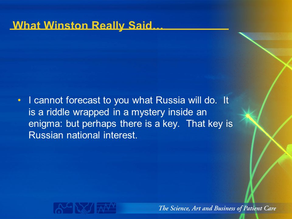 What Winston Really Said… I cannot forecast to you what Russia will do. It is a riddle wrapped in a mystery inside an enigma: but perhaps there is a k
