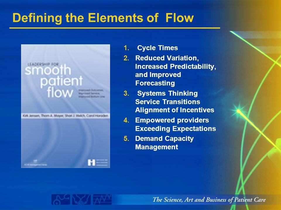 Defining the Elements of Flow 1. Cycle Times 2.Reduced Variation, Increased Predictability, and Improved Forecasting 3. Systems Thinking Service Trans