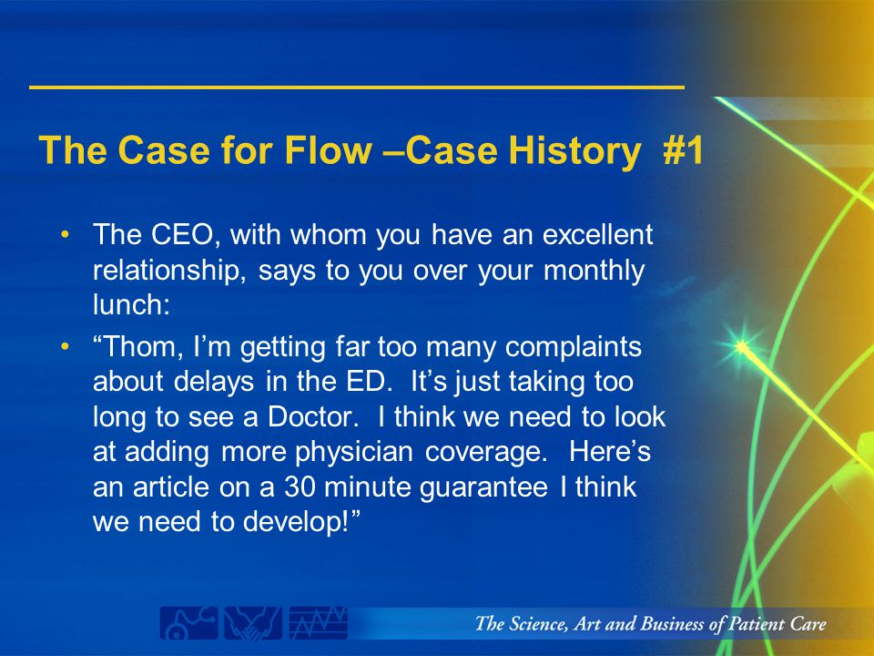 "The Case for Flow –Case History #1 The CEO, with whom you have an excellent relationship, says to you over your monthly lunch: ""Thom, I'm getting far"