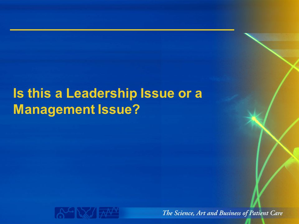 Is this a Leadership Issue or a Management Issue?
