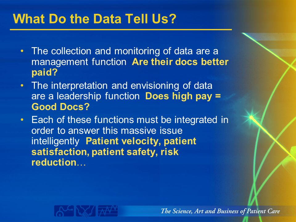 What Do the Data Tell Us? The collection and monitoring of data are a management function Are their docs better paid? The interpretation and envisioni