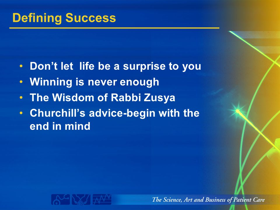 Defining Success Don't let life be a surprise to you Winning is never enough The Wisdom of Rabbi Zusya Churchill's advice-begin with the end in mind
