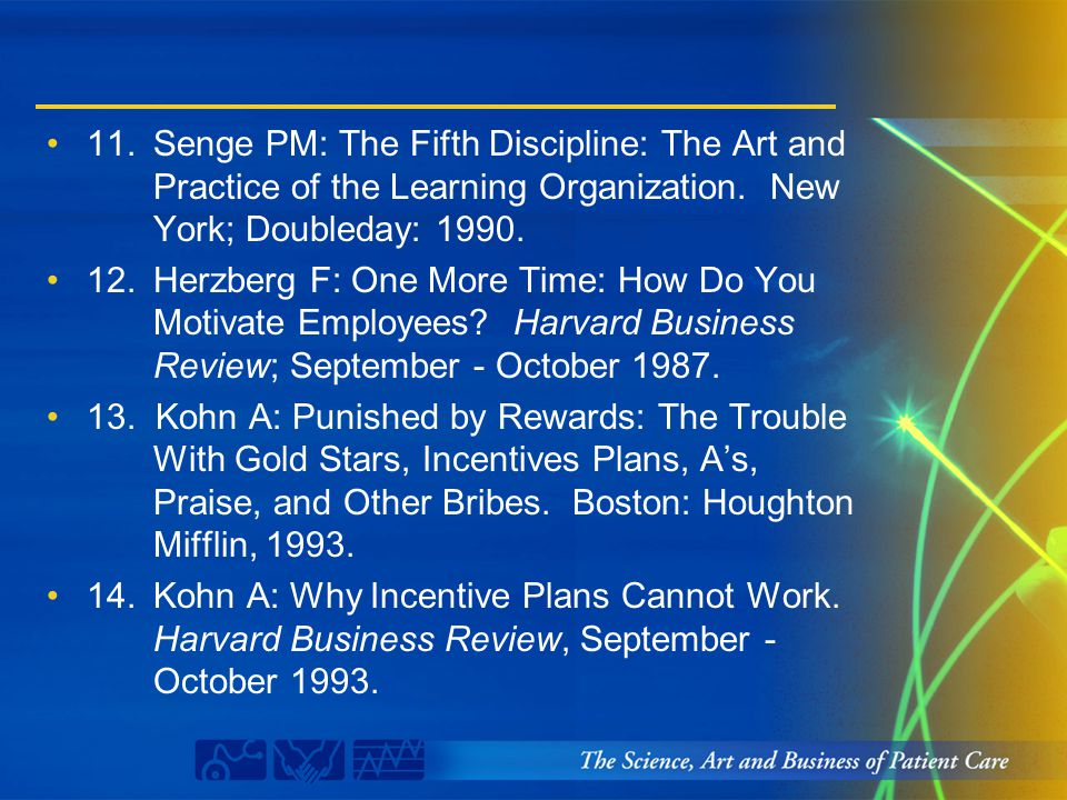 11.Senge PM: The Fifth Discipline: The Art and Practice of the Learning Organization. New York; Doubleday: 1990. 12.Herzberg F: One More Time: How Do