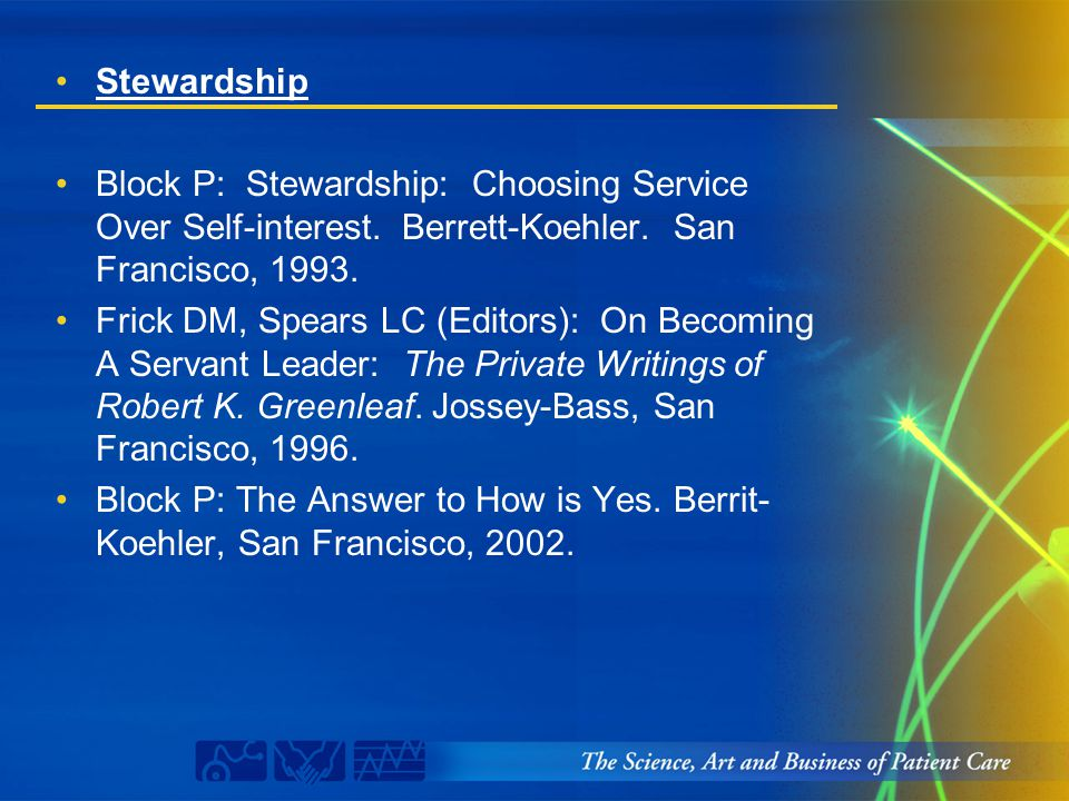 Stewardship Block P: Stewardship: Choosing Service Over Self-interest. Berrett-Koehler. San Francisco, 1993. Frick DM, Spears LC (Editors): On Becomin