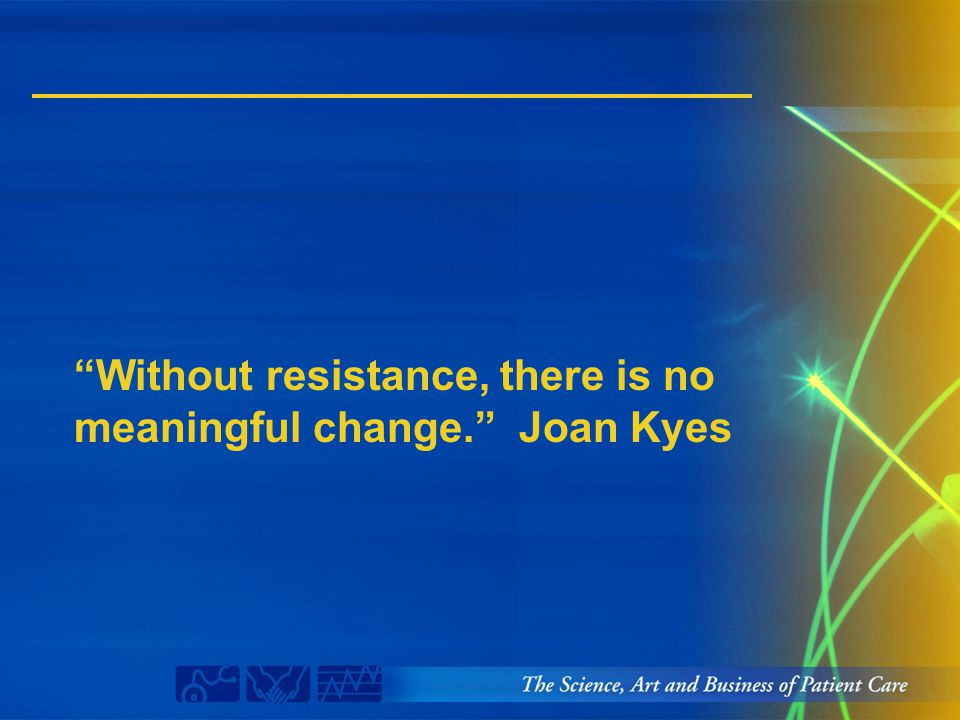 """Without resistance, there is no meaningful change."" Joan Kyes"