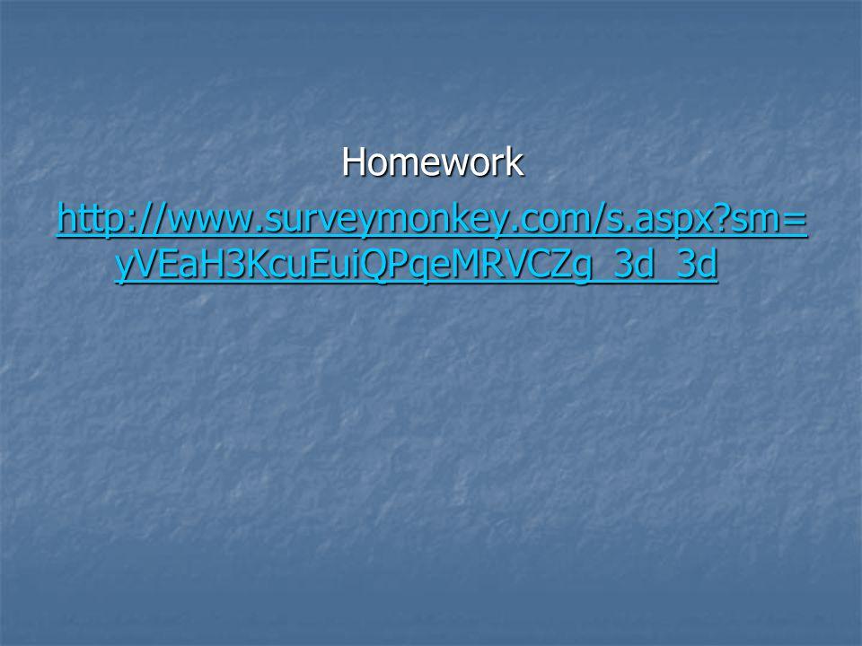 Homework http://www.surveymonkey.com/s.aspx?sm= yVEaH3KcuEuiQPqeMRVCZg_3d_3d http://www.surveymonkey.com/s.aspx?sm= yVEaH3KcuEuiQPqeMRVCZg_3d_3d