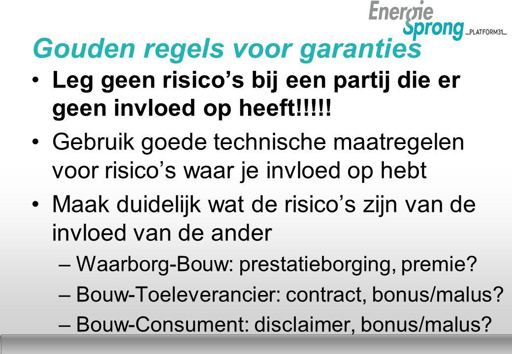 Najaar 2012 Gouden regels voor garanties Leg geen risico's bij een partij die er geen invloed op heeft!!!!.