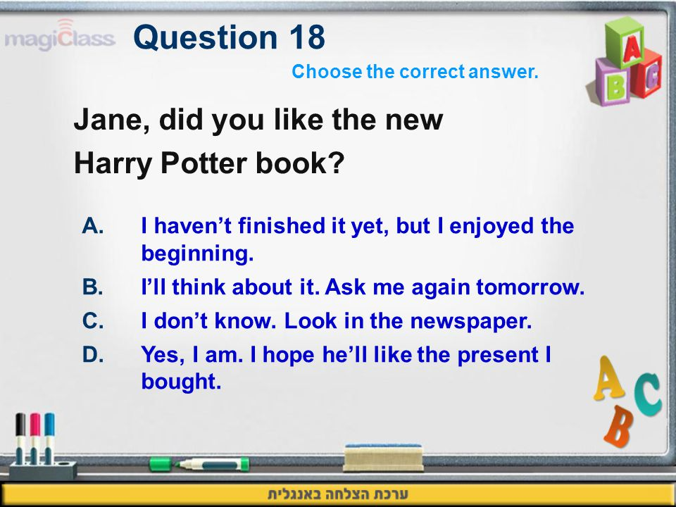Question 18 Jane, did you like the new Harry Potter book.