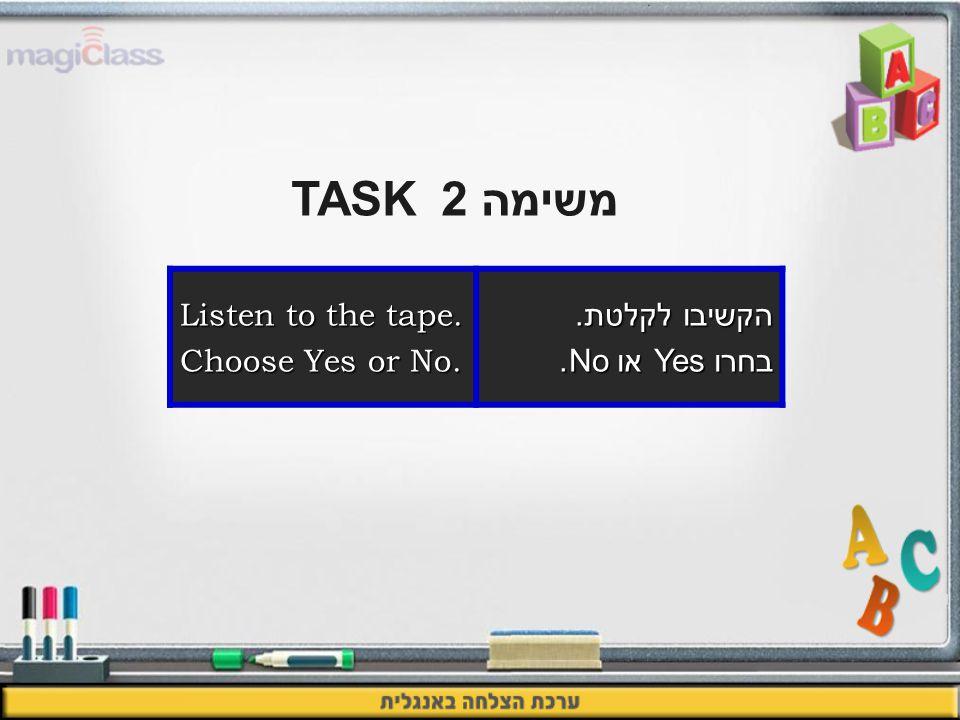 משימה 2TASK הקשיבו לקלטת. בחרו Yes או No. Listen to the tape. Choose Yes or No.