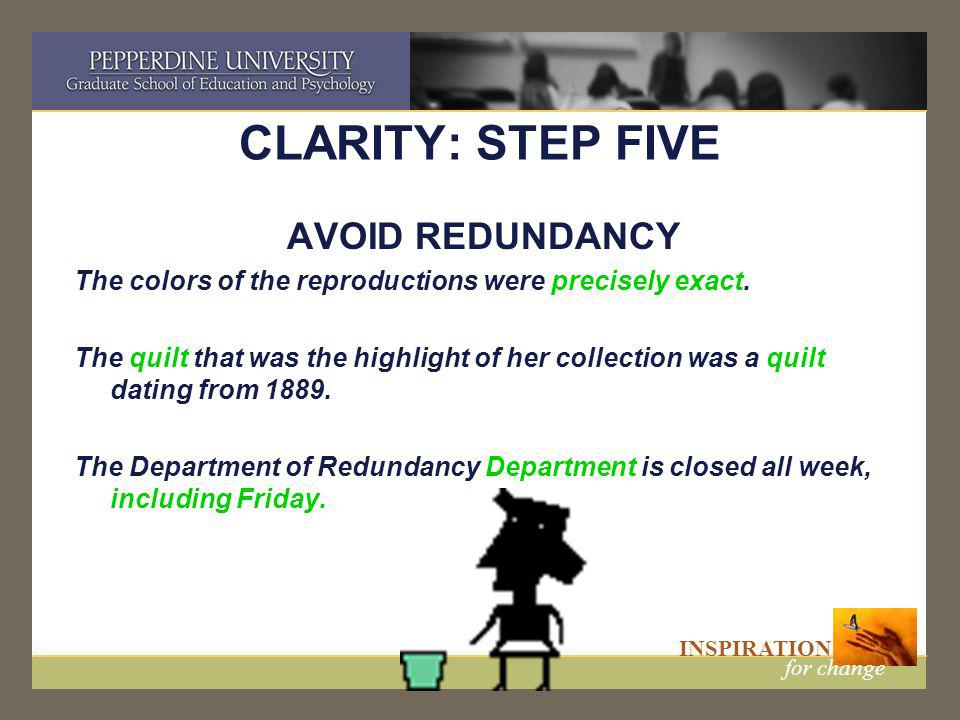 INSPIRATION for change CLARITY: STEP FIVE AVOID REDUNDANCY The colors of the reproductions were precisely exact. The quilt that was the highlight of h