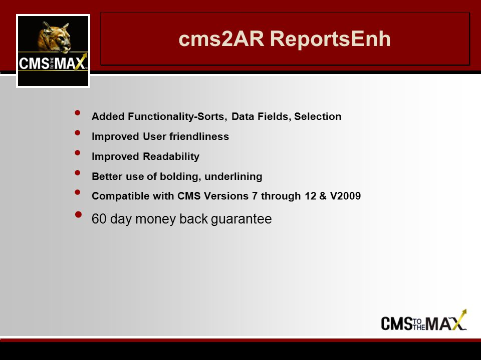 cms2AR ReportsEnh Added Functionality-Sorts, Data Fields, Selection Improved User friendliness Improved Readability Better use of bolding, underlining