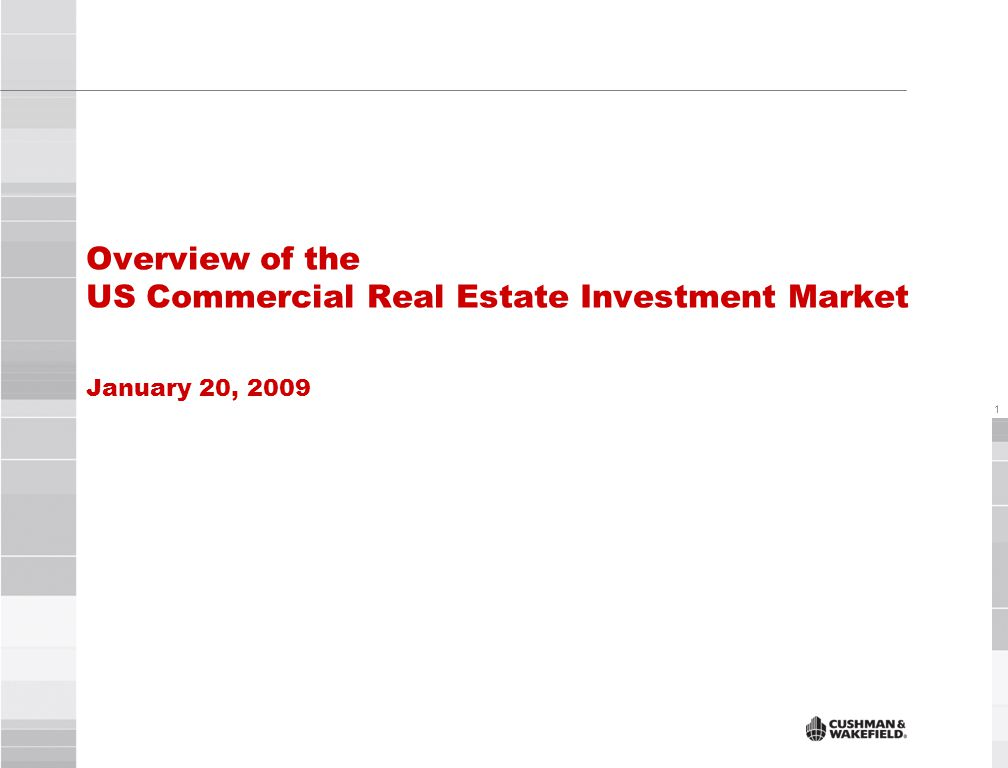 1 Overview of the US Commercial Real Estate Investment Market January 20, 2009