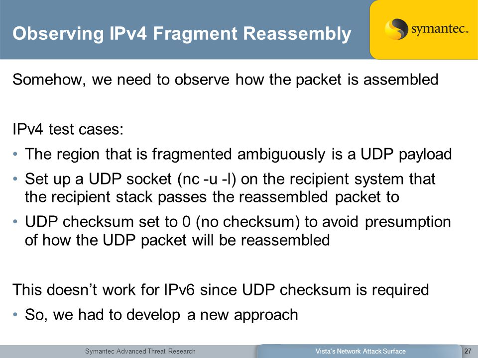 Symantec Advanced Threat ResearchVista's Network Attack Surface27 Observing IPv4 Fragment Reassembly Somehow, we need to observe how the packet is ass