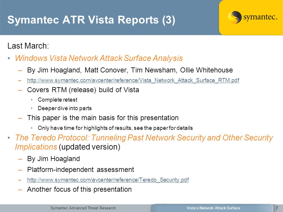 Symantec Advanced Threat ResearchVista's Network Attack Surface7 Symantec ATR Vista Reports (3) Last March: Windows Vista Network Attack Surface Analy