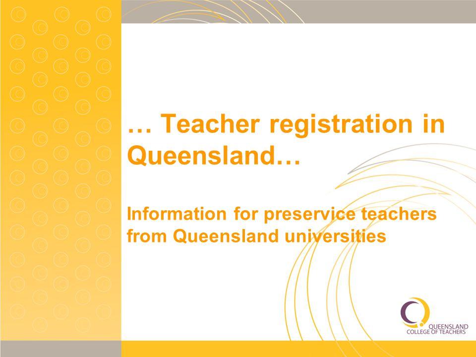 … Teacher registration in Queensland… Information for preservice teachers from Queensland universities