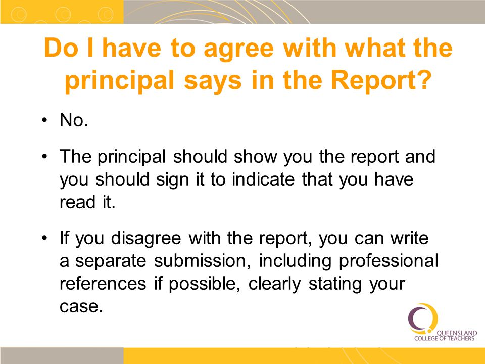 Do I have to agree with what the principal says in the Report.