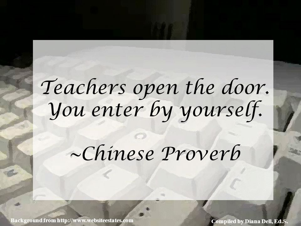 Compiled by Diana Dell, Ed.S. Background from http://www.websiteestates.com Teachers open the door. You enter by yourself. ~Chinese Proverb