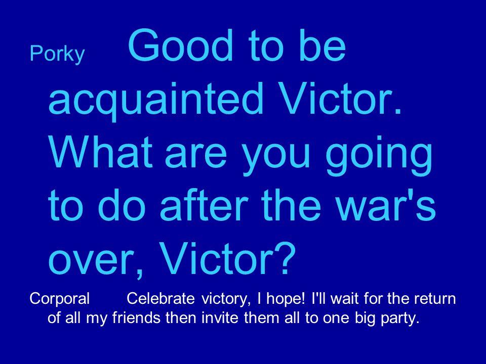 CorporalCelebrate victory, I hope.