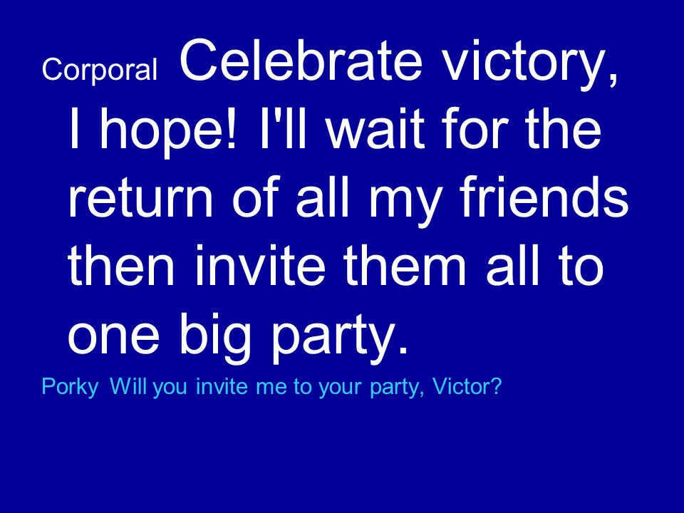 PorkyWill you invite me to your party, Victor