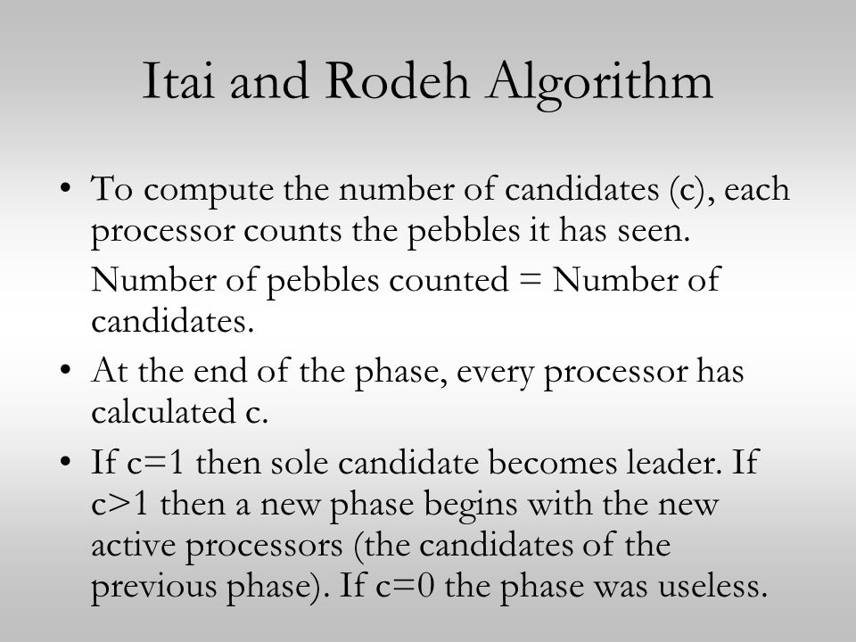 Itai and Rodeh Algorithm To compute the number of candidates (c), each processor counts the pebbles it has seen.