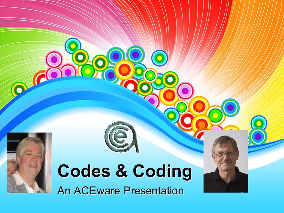 Codes & Coding An ACEware Presentation