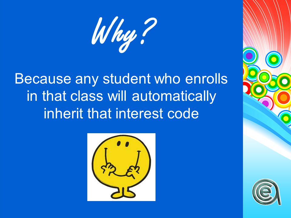 Why? Because any student who enrolls in that class will automatically inherit that interest code