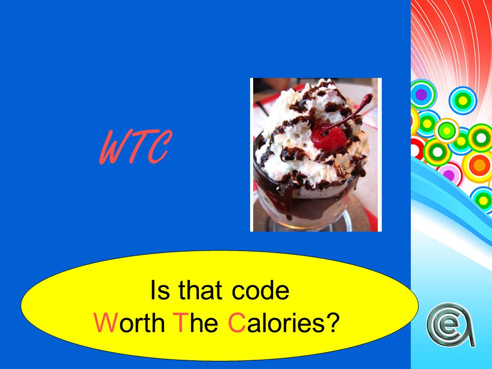 WTC Is that code Worth The Calories