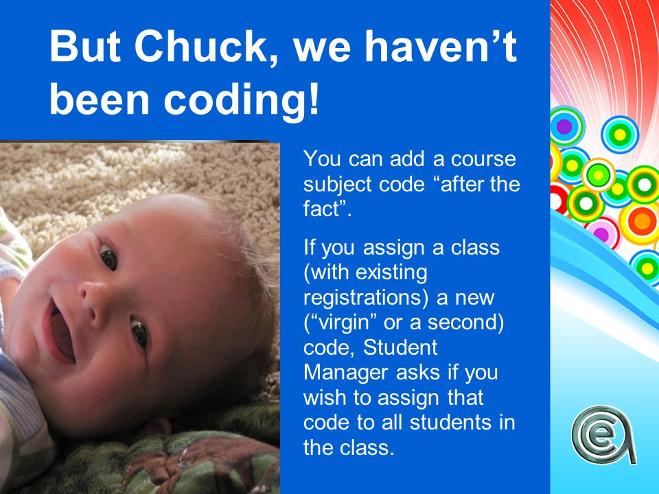 """But Chuck, we haven't been coding! You can add a course subject code """"after the fact"""". If you assign a class (with existing registrations) a new (""""vir"""