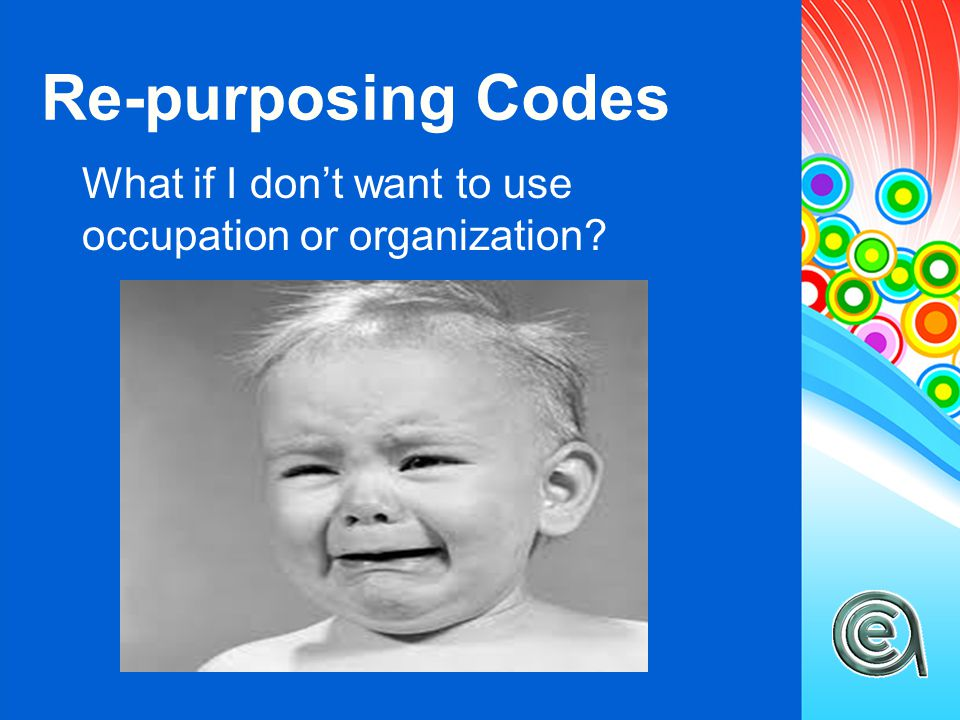Re-purposing Codes What if I don't want to use occupation or organization