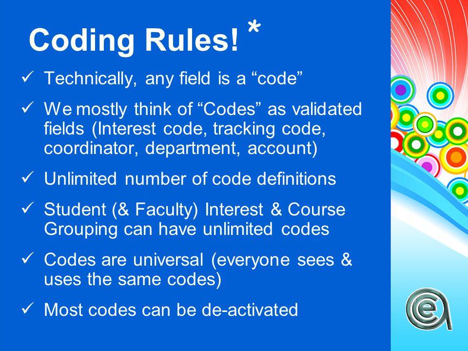 """Coding Rules! * Technically, any field is a """"code"""" We mostly think of """"Codes"""" as validated fields (Interest code, tracking code, coordinator, departme"""