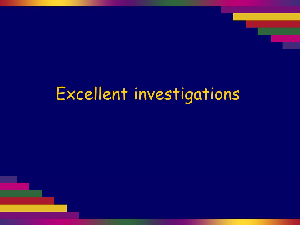 Excellent investigations