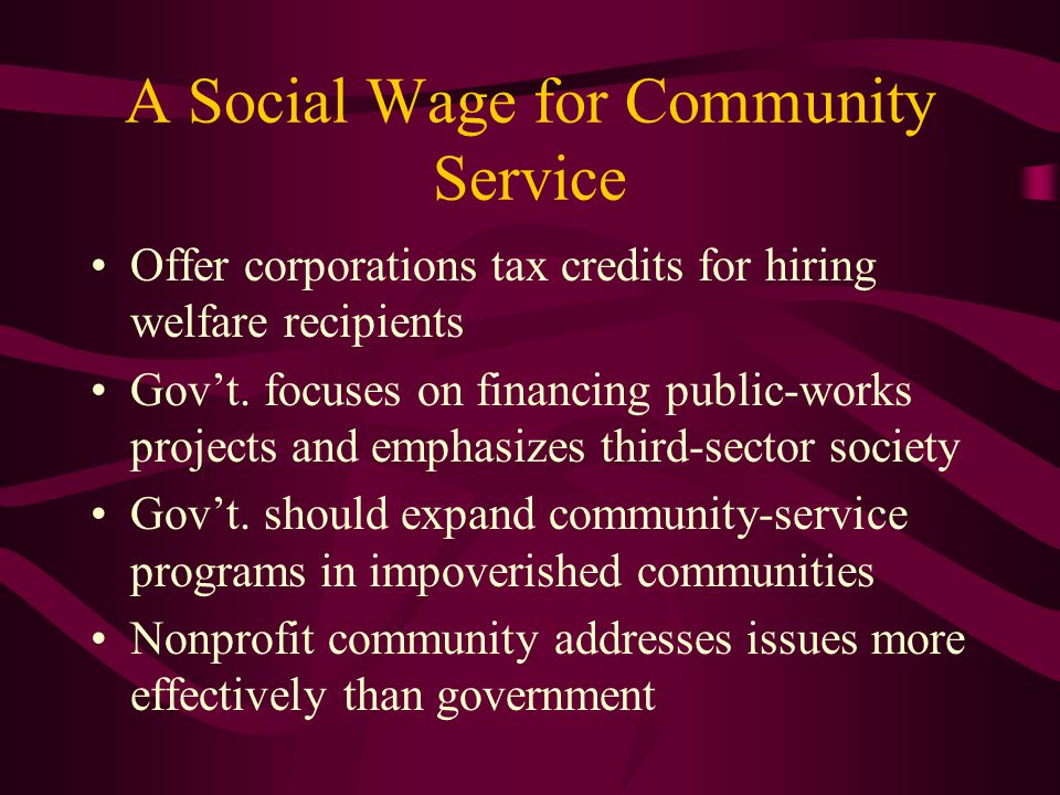 A Social Wage for Community Service Offer corporations tax credits for hiring welfare recipients Gov't.