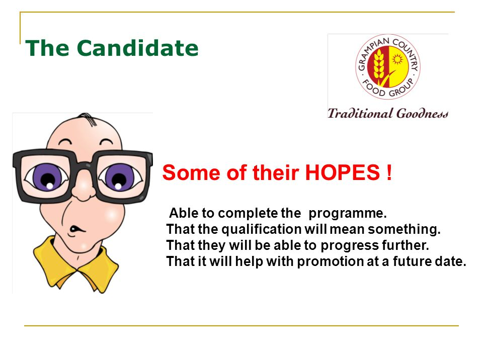 The Candidate Some of their HOPES . Able to complete the programme.