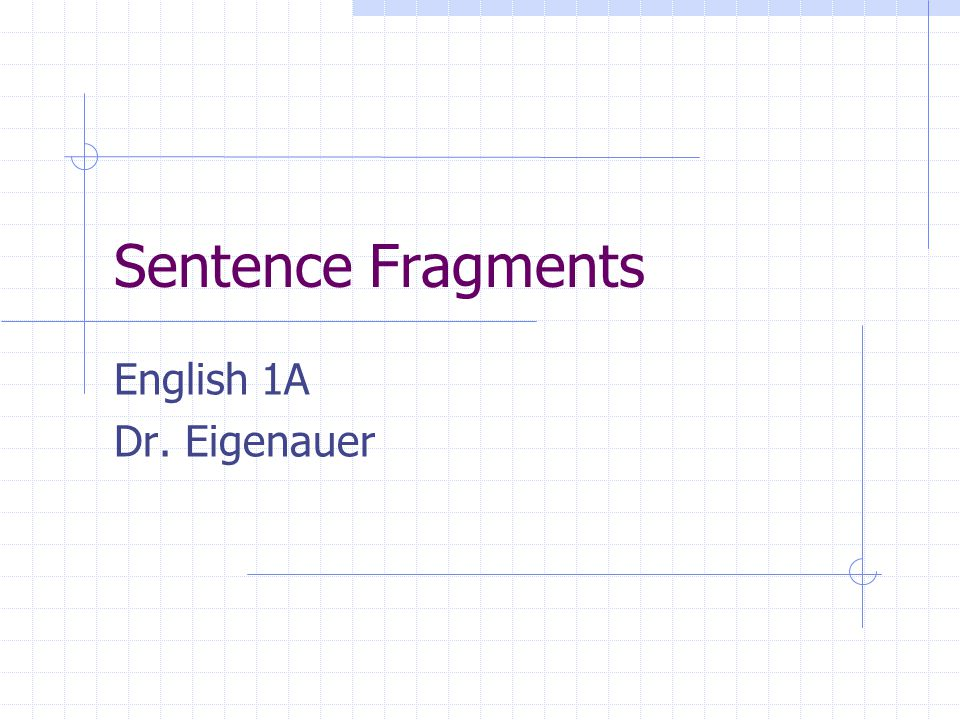 Practice Sentence Fragments You shouldn't call in sick today.