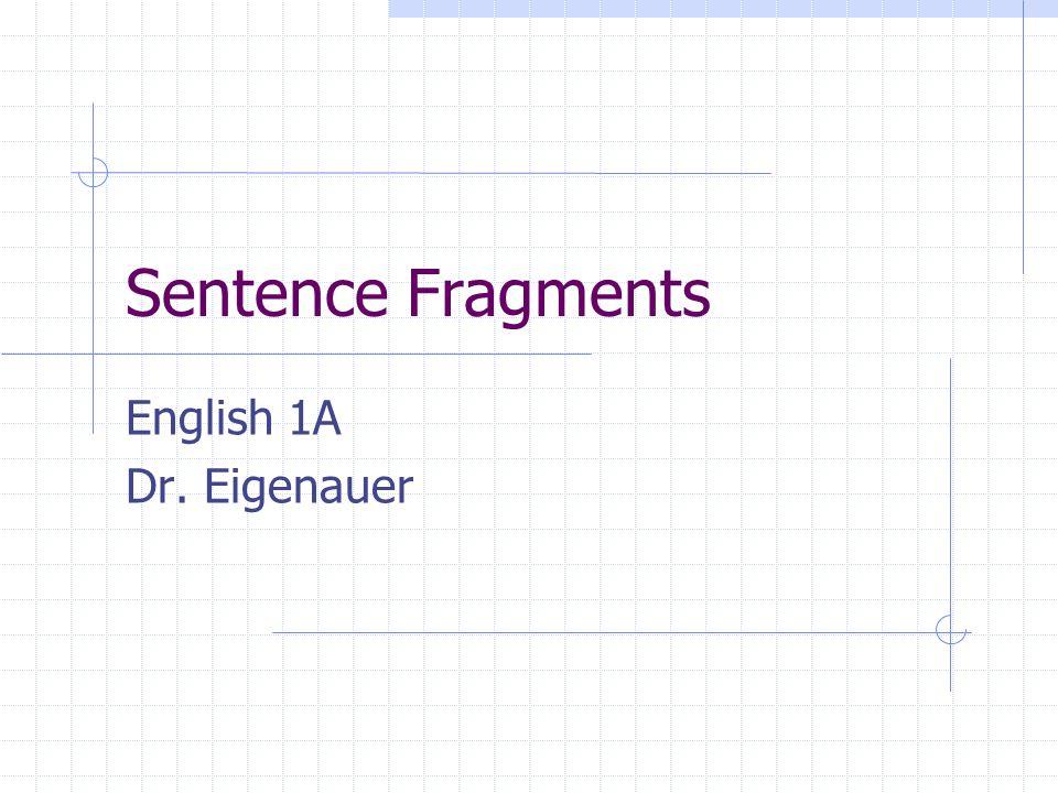Sentence Fragments English 1A Dr. Eigenauer
