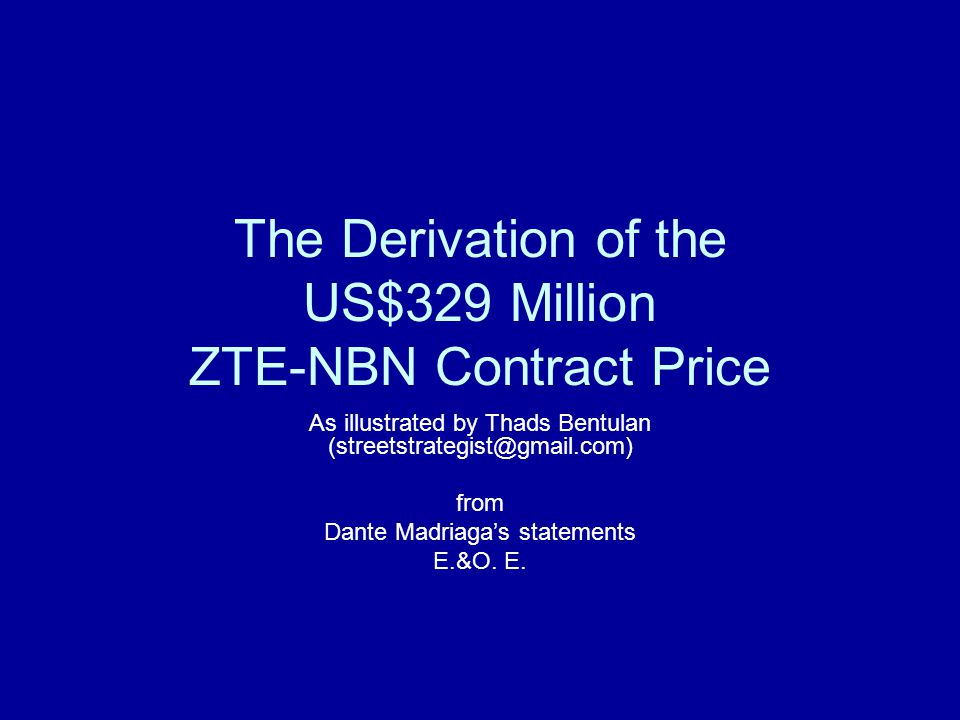 The Derivation of the US$329 Million ZTE-NBN Contract Price As illustrated by Thads Bentulan (streetstrategist@gmail.com) from Dante Madriaga's statem