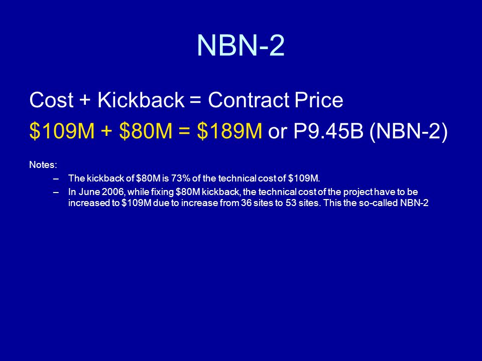 Cost + Kickback = Contract Price $109M + $80M = $189M or P9.45B (NBN-2) Notes: –The kickback of $80M is 73% of the technical cost of $109M.