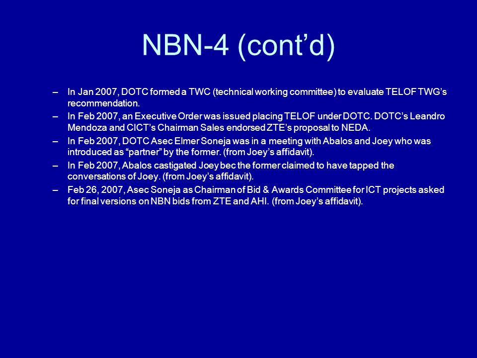 NBN-4 (cont'd) –In Jan 2007, DOTC formed a TWC (technical working committee) to evaluate TELOF TWG's recommendation. –In Feb 2007, an Executive Order